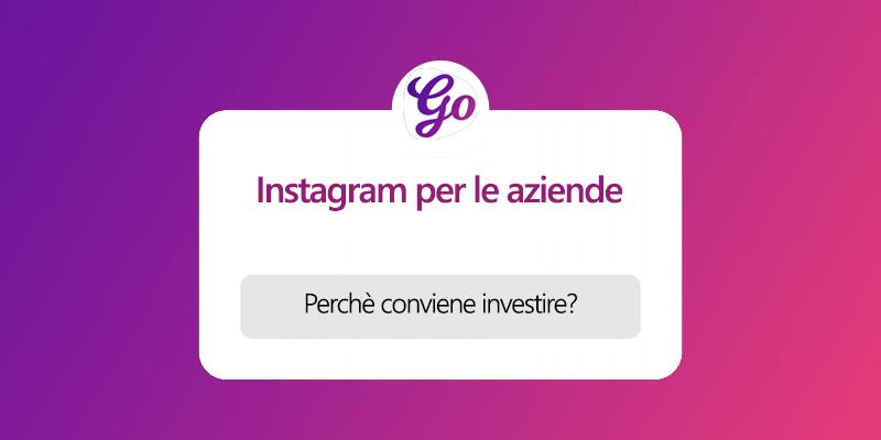 Instagram per le Aziende - Perché conviene investire?